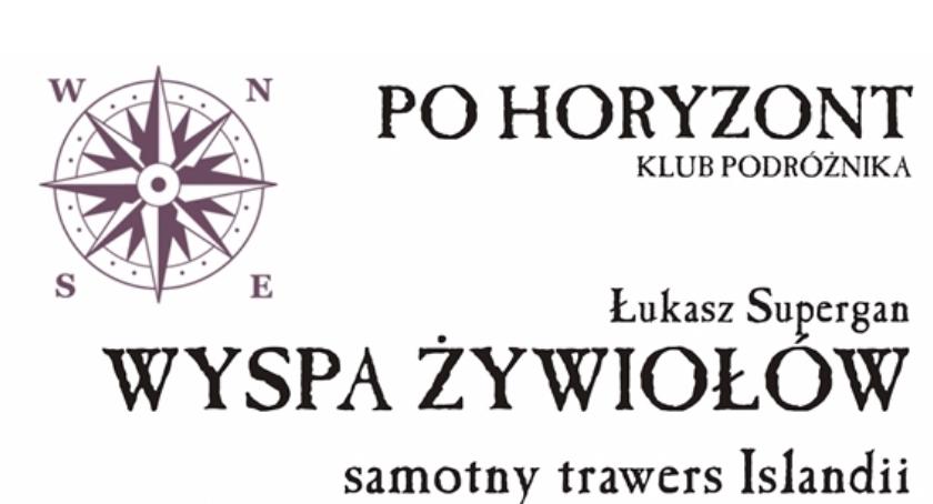 Klub Podróżnika PO HORYZONT. Wyspa Żywiołów - samotny trawers Islandii. Mysiadło (05-10-2016)